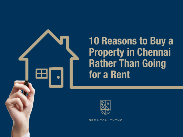 10 Reasons to Buy a Property in Chennai Rather Than Going for a Rent