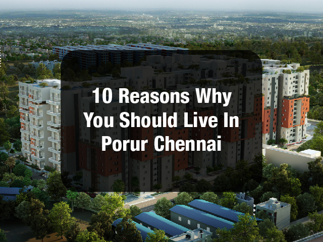 10 Reasons Why you should live in Porur Chennai