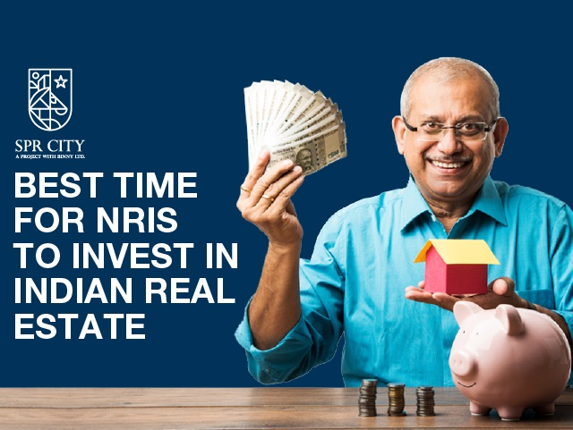 Best Time for NRIs to Invest in Indian Real estate - SPR Huighliving
